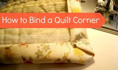 How to bind a quilt-- corners! Learn how to bind your quilts at the corners of your quilts...the tricky part.