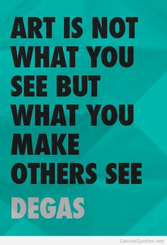 Famous art quote by Edgar Degas