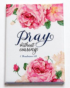 Magnet Pray without ceasing ACEO Kitchen magnet by KellysMagnets Favorite Bible Verses, Bible Verses Quotes, Bible Scriptures, Faith Quotes, Happy Monday Quotes, Thursday Quotes, Pray Without Ceasing, Bible Prayers, Emotion
