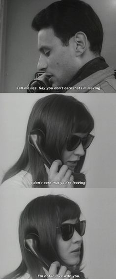 """Tell me lies. Say you don't care that I'm leaving"" -Godard"