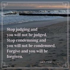 If you want to get to heaven, you need to forgive just as you have been forgiven. That's Biblical truth. However, even the Mayo Clinic sa. Luke 6 37, Biblical Quotes, Forgiving Yourself, Forgiveness, Awakening, About Me Blog, Heaven, Beach, Inspirational