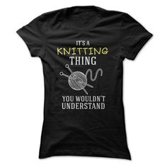 Its a Knitting Thing You Wouldnt Understand. Check this shirt now: http://www.sunfrogshirts.com/LifeStyle/Its-a-Knitting-Thing-You-Wouldnt-Understand-Ladies.html?53507
