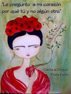 〽️ Le pregunto a mi corazón por qué tú, y no algún otro. Carta a Diego/ Frida Kahlo