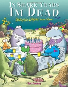 In Shark Years I'm Dead: Sherman's Lagoon Turns Fifteen by Jim Toomey. $12.49. Publisher: Andrews McMeel Publishing (April 1, 2006). Publication: April 1, 2006. Author: Jim Toomey. Save 26%!