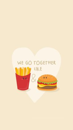 We Go Together Like Burger And Fries #iPhone #6 #plus #wallpaper
