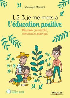 1,2,3… Je me mets à l'éducation positive !: Pourquoi ça marche, comment et pour qui