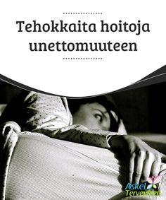 Tehokkaita hoitoja unettomuuteen   Tässä muutamia suosittuja #unettomuuden #hoitokeinoja ja #vinkkejä.  #Luontaishoidot