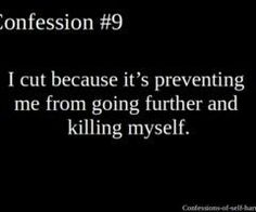 And they don't get that. They forced me to stop, and my suicidal thoughts have only gotten worse. They can't help me.