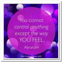 You cannot control anything except the way you feel. Abraham-Hicks Quotes You cannot control anything except the way you feel. Abraham-Hicks Quotes You cannot control anything except the way you feel. Motivacional Quotes, Daily Quotes, Life Quotes, Famous Quotes, Wisdom Quotes, Positive Thoughts, Positive Quotes, Mantra, Abraham Hicks Quotes