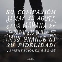 Dios es grande y su fidelidad y compasion jamas se agotan.