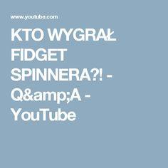 KTO WYGRAŁ FIDGET SPINNERA?! - Q&A - YouTube