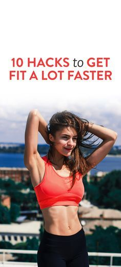 10 Hacks to Get Fit a Lot Faster