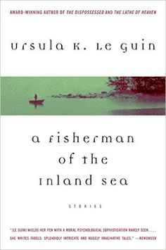 A Fisherman of the Inland Sea: Stories: Ursula K. Le Guin: 9780060763510…