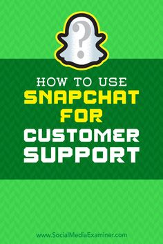 How to Use Snapchat for Customer Support rite.ly/jYgt