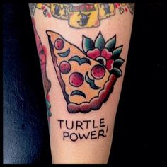 True TMNT fans know what's up. | 31 Totally Pizzariffic Pizza Tattoos