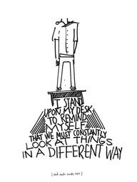I stand upon my desk to remind myself that we must constantly look at things in a different way. dead poets society.