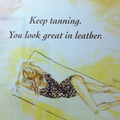 Keep tanning...haha