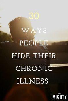30 Ways People Hide Their Chronic Illness #chronicillness #chronicpain #spoonie