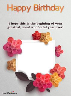 Happy Birthday Lovely Floral Photo Frame With Name For Friends Happy Birthday Flowers Wishes, Happy Birthday Cake Pictures, Happy Birthday Greetings Friends, Happy Birthday Best Friend, Happy Birthday Frame, Birthday Wishes And Images, Birthday Wishes Cards, Happy Birthday Messages, Birthday Card With Photo