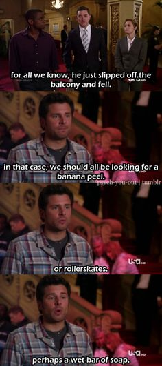 a banana peel, or rollerskates, perhaps a wet bar of soap. Psych Memes, Psych Quotes, Psych Tv, Tv Show Quotes, Movie Quotes, Funny Quotes, Best Tv Shows, Best Shows Ever, Movies And Tv Shows