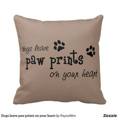 Dogs leave paw prints on your heart throw pillows