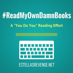 """Read My Own Damn Books Reading Challenge, a """"You do You"""" Reading Effort hosted by Estella's Revenge. Read the books you've already got and neglected for far too long."""