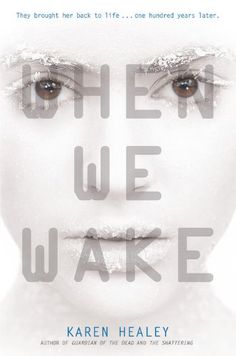 When We Wake by Karen Healey (2013) - - - Sixteen-year-old Tegan is just like every other girl living in 2027 but on what should have been the best day of Tegan's life, she dies--and wakes up a hundred years in the future, locked in a government facility with no idea what happened. Tegan is the first government guinea pig to be cryonically frozen and successfully revived, which makes her an instant celebrity--even though all she wants to do is try to rebuild some semblance of a normal life.