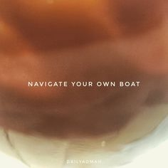 Are you navigating your own boat?