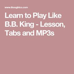 Learn to Play Like B.B. King - Lesson, Tabs and MP3s