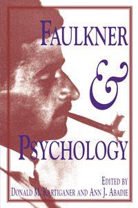 Faulkner and Psychology | Edited by Donald M. Kartiganer and Ann J. Abadie
