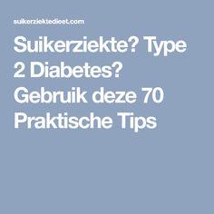 Suikerziekte? Type 2 Diabetes? Gebruik deze 70 Praktische Tips