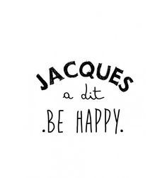 tee-shirt femme gris Jacques a dit be happy - marcel et lily Now Quotes, Words Quotes, Life Quotes, Sayings, Happy Quotes, Qoutes, Quote Movie, Dont Be Normal, Jacques A Dit