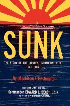Sunk: The Story of the Japanese Submarine Fleet, 1941-1945: Mochitsura Hashimoto: 9781615775811: Amazon.com: Books
