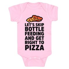 What baby wants to be bottle fed when pizza exists? If you're a pizza loving parent and you're looking for some humorous apparel to add to their wardrobe this funny baby shirt is perfect for them! | HUMAN