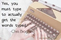 Yes, you must type to actually get the words typed. - Chris Brogan #writing