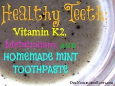 Healthy Teeth: Vitamin Metabolism, and Homemade Mint Toothpaste - Our Nourishing Roots Toothpaste Recipe, Homemade Toothpaste, Natural Toothpaste, Pasta, Vitamin K2, Healthy Teeth, Oral Hygiene, Beauty Recipe, Teeth Cleaning