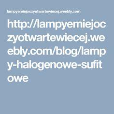 http://lampyemiejoczyotwartewiecej.weebly.com/blog/lampy-halogenowe-sufitowe
