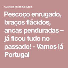 Pescoço enrugado, braços flácidos, ancas penduradas – já ficou tudo no passado! - Vamos lá Portugal