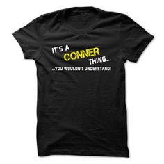 Its a CONNER thing... you wouldnt understand! - #gift friend #gift table. HURRY => https://www.sunfrog.com/Names/Its-a-CONNER-thing-you-wouldnt-understand-wpiwk.html?68278