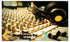 The Best Headphones for Mixing in the Studio
