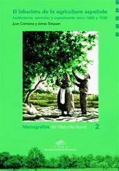 El laberinto de la agricultura española : instituciones, contratos y organización entre 1850 y 1936 / Juan Carmona, James Simpson. Prensas Universitarias de Zaragoza, 2003