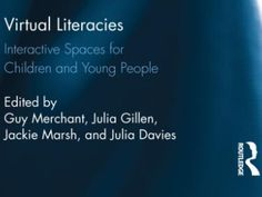 """""""Virtual Literacies: Interactive Spaces for Children and Young People"""" [book]  