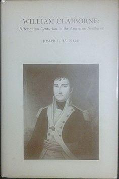 William Claiborne: Jeffersonian centurion in the American Southwest (The USL history series ; no. 9) by Joseph T Hatfield http://www.amazon.com/dp/B0006COJJ0/ref=cm_sw_r_pi_dp_IDEXub1WWNY96