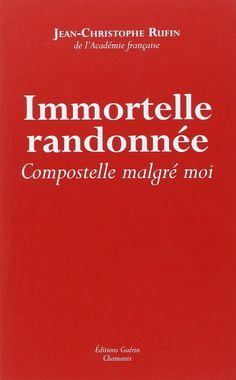 Amazon.fr - Immortelle randonnée : Compostelle malgré moi - Jean-Christophe Rufin - Livres