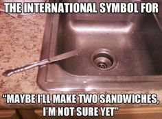 "The international symbol for ""maybe I'll make two sandwiches; I'm not sure yet."""