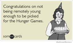 Congratulations on not being remotely young enough to be picked for the #HungerGames