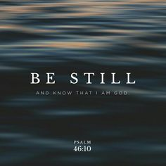 Verse of the Day 8/01/17 Through hard times we should remind ourselves to be still and know that He is God. :-)