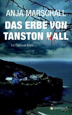 """Kriminelles Cornwall: """"Das Erbe von Tanston Hall"""" von Anja Marschall / The dark side of Cornwall shows in Anja Marschall's """"Das Erbe von Tanston Hall"""""""