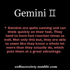 Geminis are quite cunning and can think quickly on their feet. They tend to have fast reaction times as well. Not only this but, they are able to seem like they know a whole lot more than they actually do, which puts them at a great advantage. Gemini And Libra, Gemini Quotes, Gemini Woman, Gemini Zodiac, My Zodiac Sign, Gemini Personality, Gemini Compatibility, Astrology Stars, Zodiac Traits