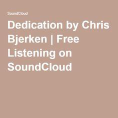 Dedication by Chris Bjerken | Free Listening on SoundCloud